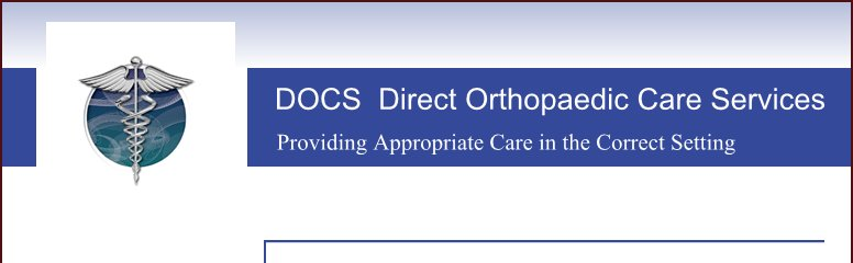 DOCS  Direct Orthopaedic Care Services - Providing Appropriate Care in the Correct Setting